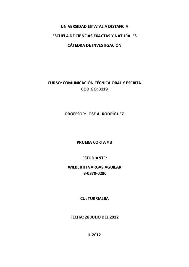 UNIVERSIDAD ESTATAL A DISTANCIA ESCUELA DE CIENCIAS EXACTAS Y NATURALES CÁTEDRA DE INVESTIGACIÓN CURSO: COMUNICACIÓN TÉCNI...