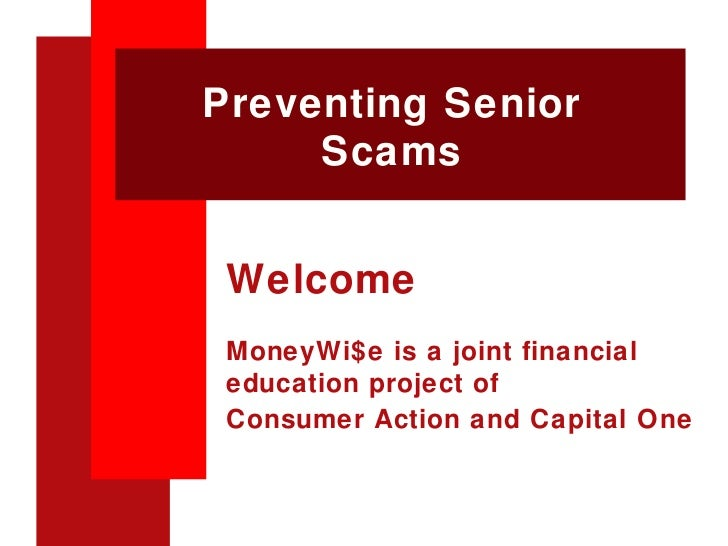 Preventing Senior Scams Welcome MoneyWi$e is a joint financial education project of Consumer Action and Capital One