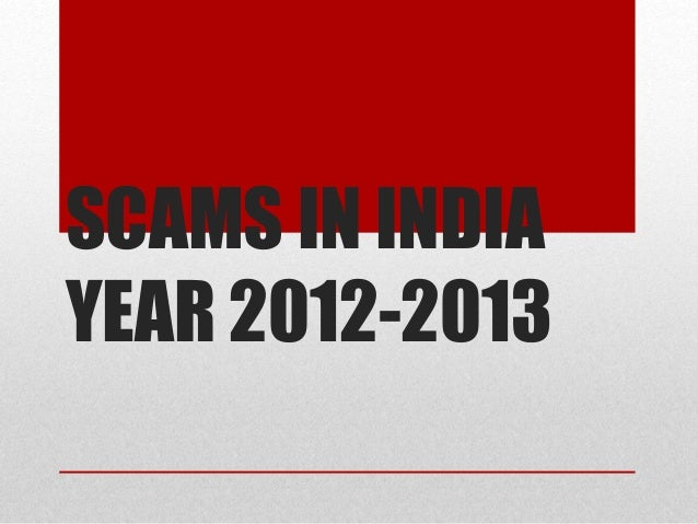 SCAMS IN INDIA YEAR 2012-2013