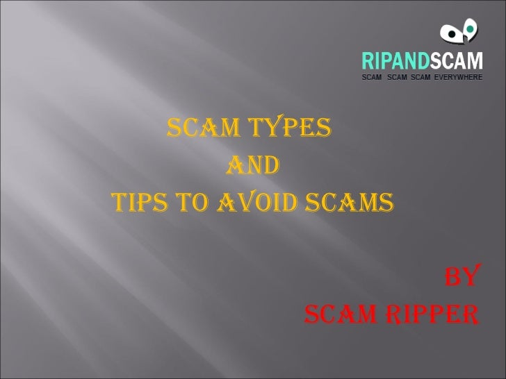 SCAM TYPES  AND TIPS TO AVOID SCAMS By SCAM RIPPER