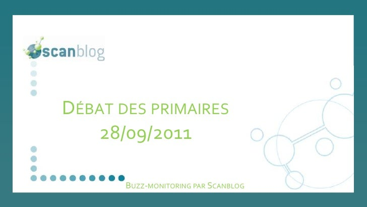 Débat des primaires28/09/2011<br />Buzz-monitoring par Scanblog<br />