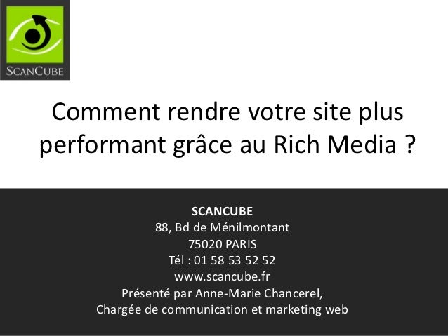 Comment rendre votre site plusperformant grâce au Rich Media ?                     SCANCUBE             88, Bd de Ménilmon...
