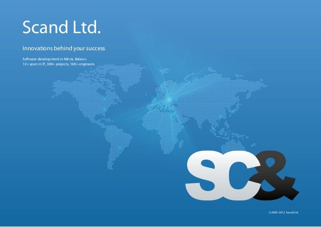 Scand Ltd.Innovations behind your successSoftware development in Minsk, Belarus12+ years in IT, 300+ projects, 160+ engine...