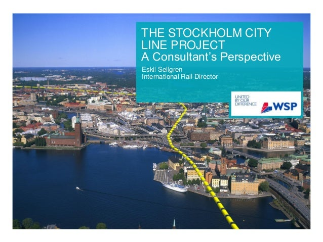 THE STOCKHOLM CITYLINE PROJECTA Consultant's PerspectiveEskil SellgrenInternational Rail Director