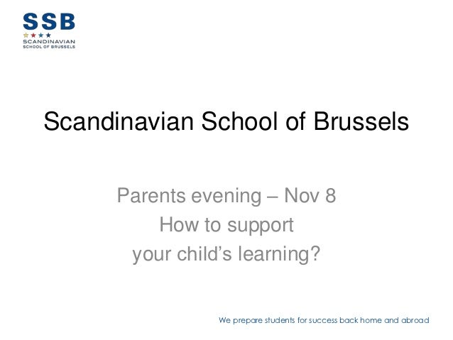 Scandinavian School of Brussels      Parents evening – Nov 8          How to support       your child's learning?         ...
