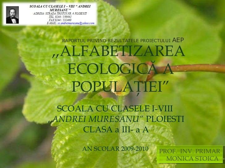 """,,ALFABETIZAREA ECOLOGIC Ă A POPULAŢIEI """" SCOALA CU CLASELE I - VIII  ,, ANDREI MURESANU """"  PLOIESTI CLASA a III- a A AN S..."""