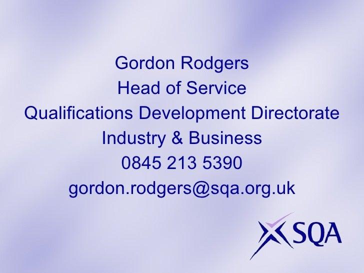 <ul><li>Gordon Rodgers </li></ul><ul><li>Head of Service </li></ul><ul><li>Qualifications Development Directorate </li></u...