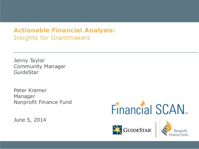 Jenny Taylor Community Manager GuideStar Peter Kramer Manager Nonprofit Finance Fund June 5, 2014 Actionable Financial Ana...