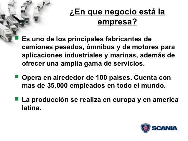 ¿En que negocio está la                      empresa? Es uno de los principales fabricantes de  camiones pesados, ómnibus...