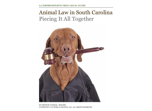 Animal Law in South Carolina Piecing It All Together BY STEPHAN FUTERAL, ESQUIRE