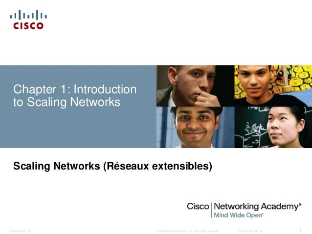© 2008 Cisco Systems, Inc. All rights reserved. Cisco ConfidentialPresentation_ID 1 Chapter 1: Introduction to Scaling Net...