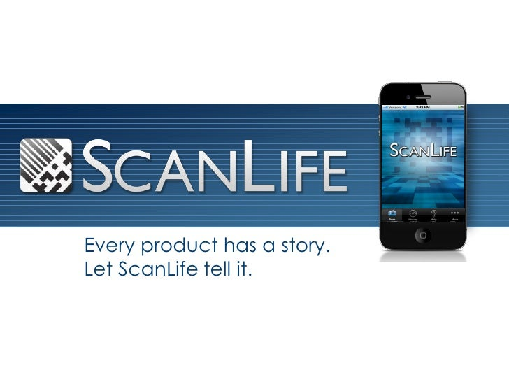 Every product has a story.Let ScanLife tell it.