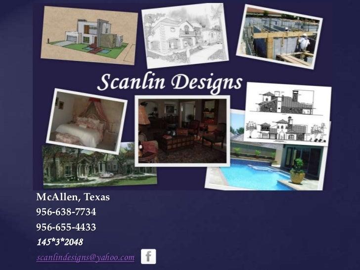 Scanlin Designs<br />McAllen, Texas<br />956-638-7734<br />956-655-4433<br />145*3*2048<br />scanlindesigns@yahoo.com<br />