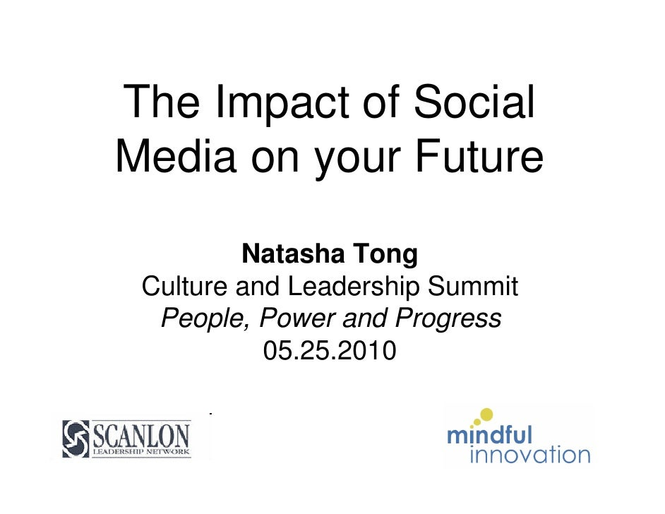 The Impact of Social Media on your Future           Natasha Tong  Culture and Leadership Summit   People, Power and Progre...