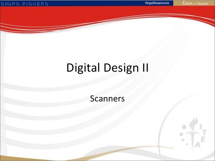 Digital  Design  II Scanners