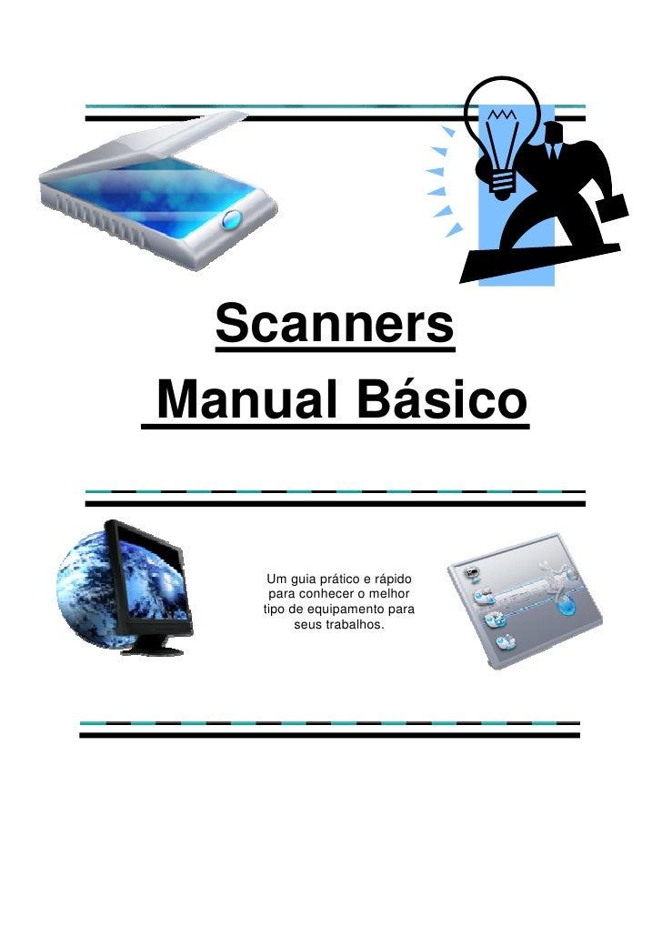 ScannersManual Básico    Um guia prático e rápido     para conhecer o melhor   tipo de equipamento para         seus traba...