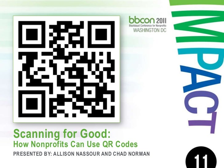 Scanning for Good:How Nonprofits Can Use QR Codes<br />Presented by: Allison Nassour and Chad NORMAN<br />