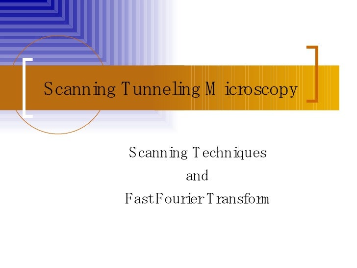 Scanning Tunneling Microscopy Scanning Techniques  and  Fast Fourier Transform