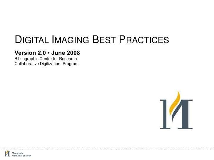 DIGITAL IMAGING BEST PRACTICES Version 2.0 • June 2008 Bibliographic Center for Research Collaborative Digitization Program