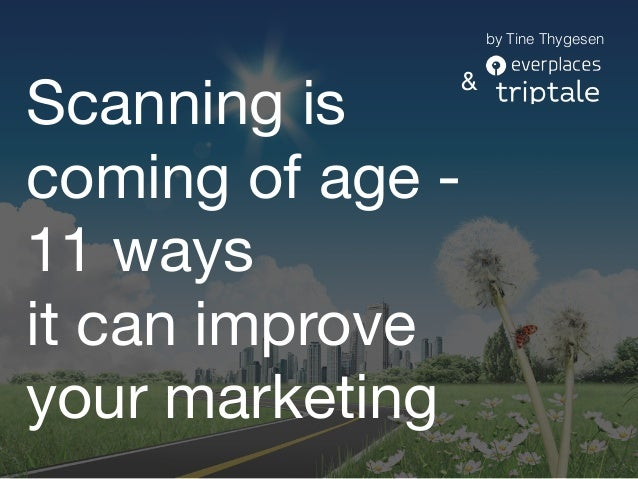 by Tine Thygesen Scanning is coming of age - 11 ways it can improve your marketing &