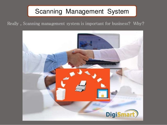 Scanning Management System Really , Scanning management system is important for business? Why?