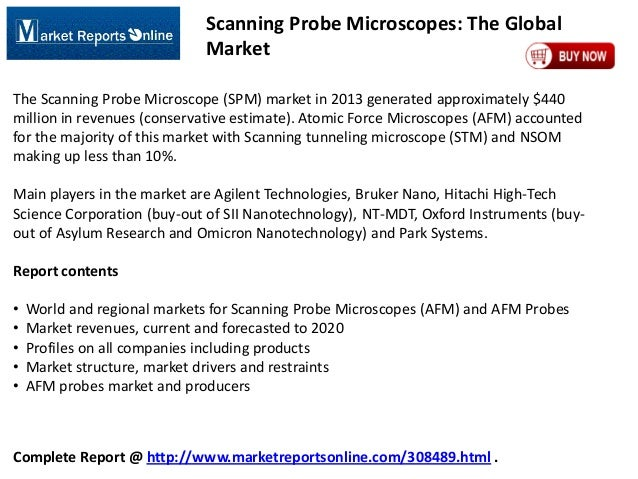 Scanning Probe Microscopes: The Global Market The Scanning Probe Microscope (SPM) market in 2013 generated approximately $...