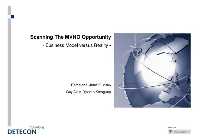 Member of Scanning The MVNO Opportunity - Business Model versus Reality - Barcelona, June 7th 2006 Guy Alain Djopmo Komguep