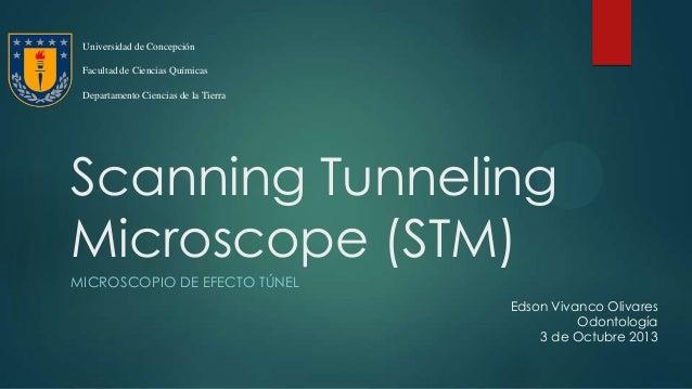 Scanning Tunneling Microscope (STM) MICROSCOPIO DE EFECTO TÚNEL Universidad de Concepción Facultad de Ciencias Químicas De...