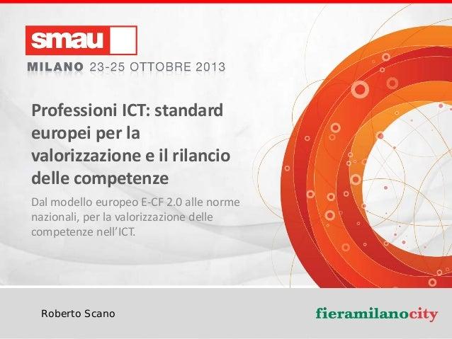 Professioni ICT: standard europei per la valorizzazione e il rilancio delle competenze Dal modello europeo E-CF 2.0 alle n...