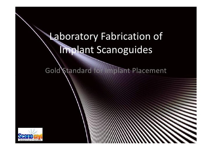 Laboratory Fabrication of    Implant Scanoguides Gold Standard for Implant Placement