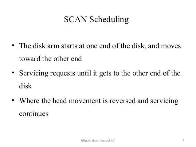 SCAN Scheduling• The disk arm starts at one end of the disk, and moves  toward the other end• Servicing requests until it ...