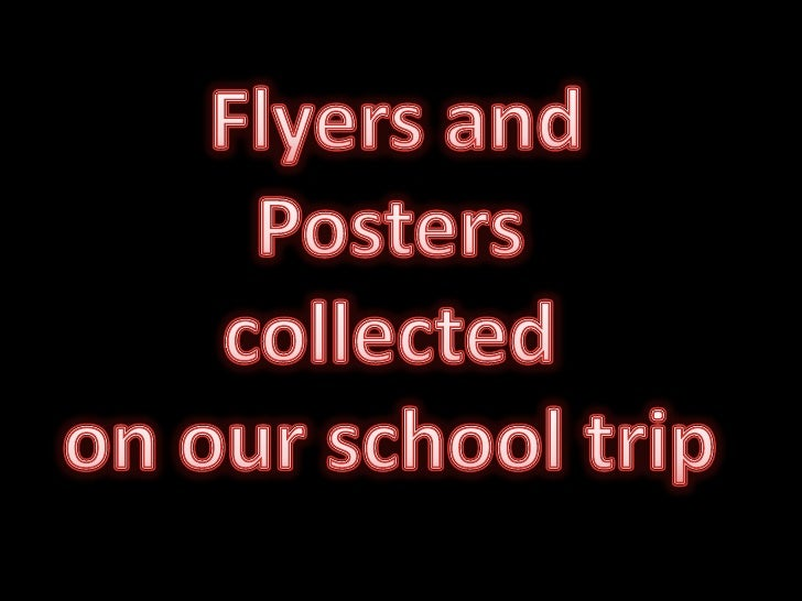 Flyers and <br />Posters <br />collected <br />on our school trip<br />