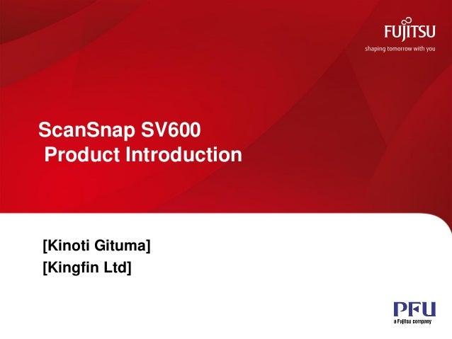 ScanSnap SV600 Product Introduction  [Kinoti Gituma] [Kingfin Ltd]  All rights reserved ©PFU Imaging Solutions Europe Ltd ...