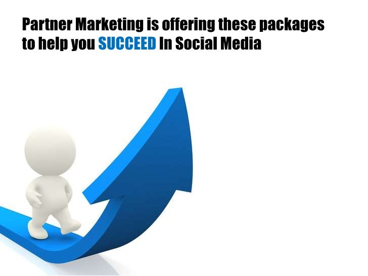 Partner Marketing is offering these packagesto help you SUCCEED In Social Media