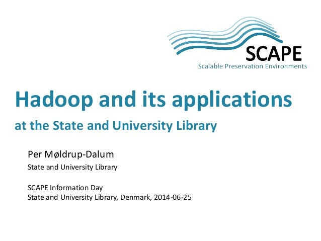 Per Møldrup-Dalum State and University Library SCAPE Information Day State and University Library, Denmark, 2014-06-25 Had...