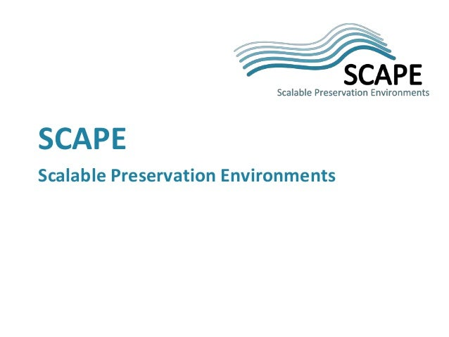 SCAPE  Scalable Preservation Environments