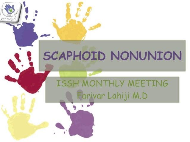 SCAPHOID NONUNION ISSH MONTHLY MEETING Farivar Lahiji M.D