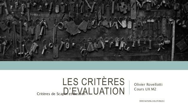 LES CRITÈRES D'EVALUATION Olivier Rovellotti Cours UX M2 Critères de Scapin et Bastien WWW.NATURAL-SOLUTIONS.EU