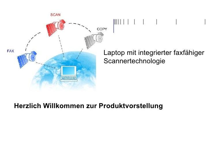 Herzlich Willkommen zur Produktvorstellung Laptop mit integrierter faxfähiger Scannertechnologie