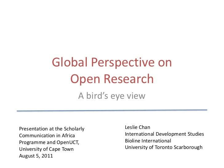 Global Perspective on Open Research<br />A bird's eye view<br />Leslie Chan<br />International Development Studies<br />Bi...