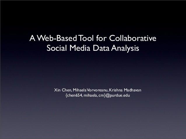 A Web-Based Tool for Collaborative Social Media Data Analysis  Xin Chen, Mihaela Vorvoreanu, Krishna Madhavan {chen654, mi...