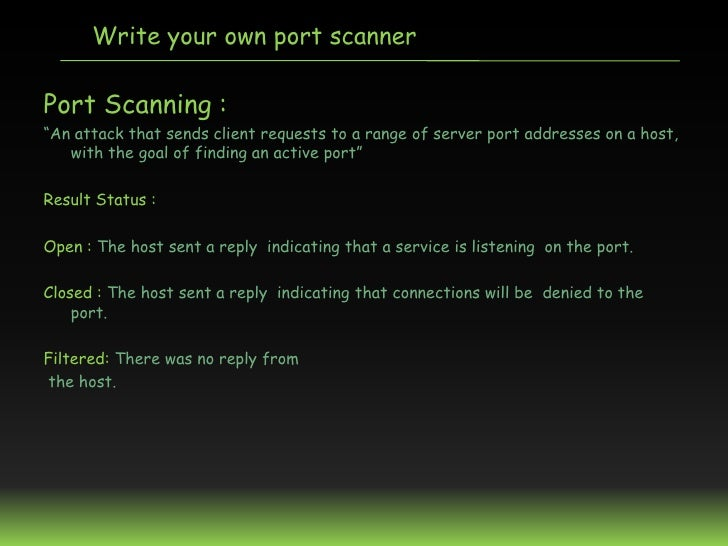 """Write your own port scannerPort Scanning :""""An attack that sends client requests to a range of server port addresses on a h..."""
