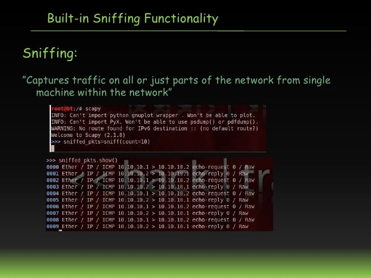 """Built-in Sniffing FunctionalitySniffing:""""Captures traffic on all or just parts of the network from single   machine within..."""