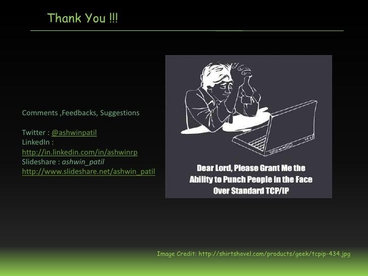 Thank You !!!Comments ,Feedbacks, SuggestionsTwitter : @ashwinpatilLinkedIn :http://in.linkedin.com/in/ashwinrpSlideshare ...