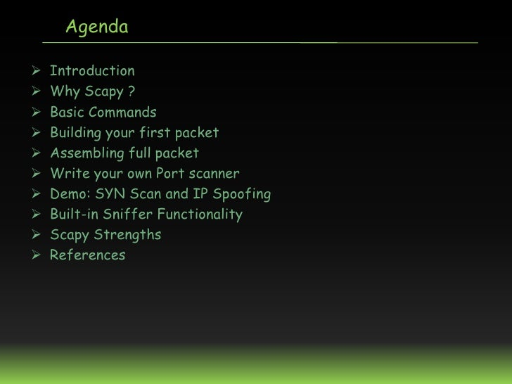 Agenda   Introduction   Why Scapy ?   Basic Commands   Building your first packet   Assembling full packet   Write y...