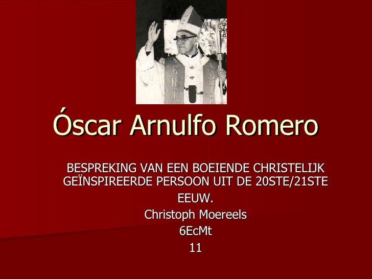 Óscar Arnulfo Romero BESPREKING VAN EEN BOEIENDE CHRISTELIJK GEÏNSPIREERDE PERSOON UIT DE 20STE/21STE EEUW. Christoph Moer...