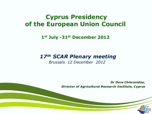 Cyprus Presidencyof the European Union Council    1st July -31st December 2012    17th SCAR Plenary meeting       Brussels...