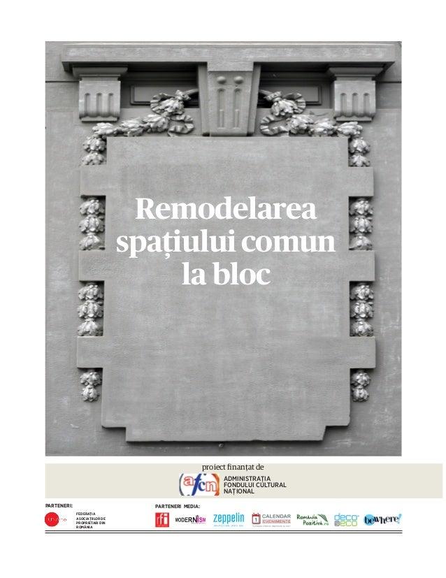 Remodelarea spaţiului comun la bloc  proiect finanțat de ADMINISTRAȚIA FONDULUI CULTURAL NAȚIONAL PARTENERI:  PARTENERI ME...