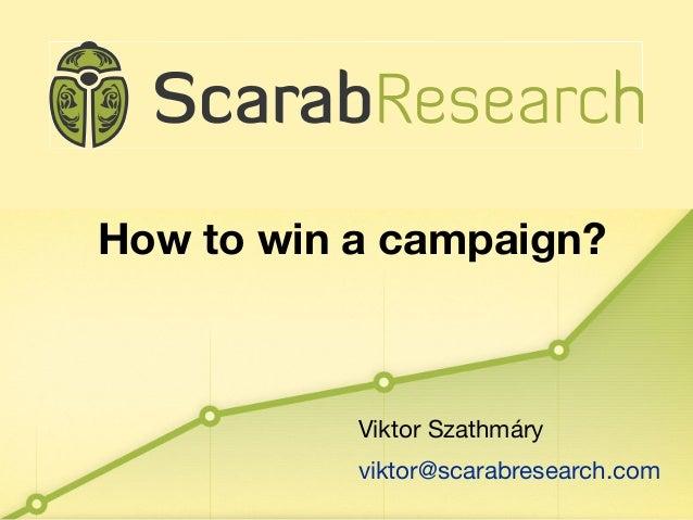 Viktor Szathmáryviktor@scarabresearch.comHow to win a campaign?