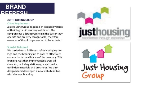 BRAND REFRESH Just Housing Group Before and After JUST HOUSING GROUP Client Requirement Just Housing Group required an upd...